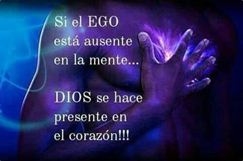 Si el ego está ausente, Dios esta presente :)